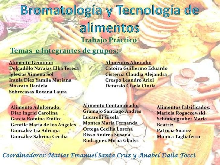 Bromatología y Tecnología de alimentos<br />Trabajo Práctico<br />Temas  e Integrantes de grupos:<br />Alimentos Alterado:...