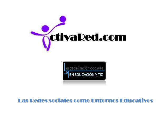 ctivaRed.com  Las Redes sociales como Entornos Educativos