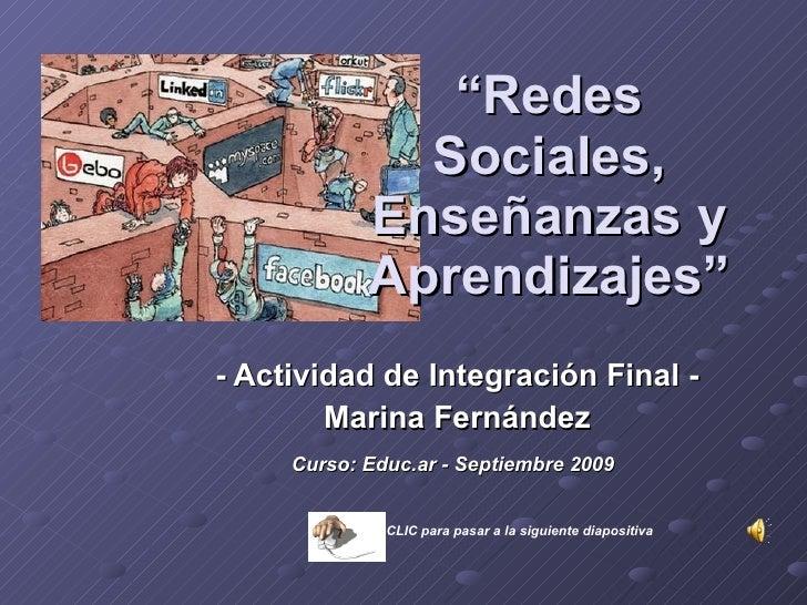 """- Actividad de Integración Final - Marina Fernández Curso: Educ.ar - Septiembre 2009   """" Redes Sociales, Enseñanzas y Apre..."""