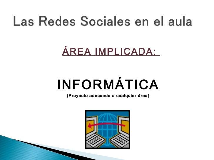 ÁREA IMPLICADA:INFORMÁTICA (Proyecto adecuado a cualquier área)