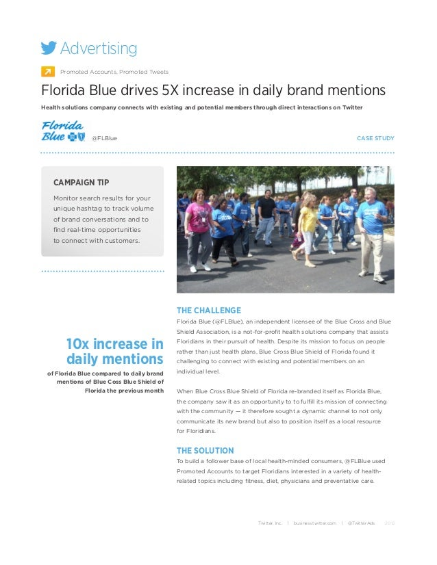 Advertising      Promoted Accounts, Promoted TweetsFlorida Blue drives 5X increase in daily brand mentionsHealth solutions...