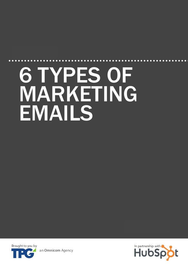 6 Types of Marketing Emails An introduction to emAil mArketing21 www.Hubspot.com Share This Ebook! CHAPTER 2 6 TYPES OF MA...