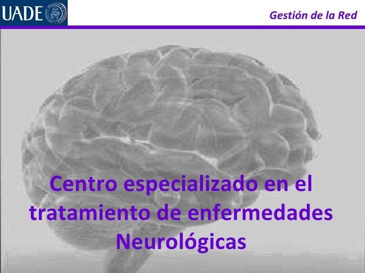 Gestión de la Red   Centro especializado en el tratamiento de enfermedades Neurológicas