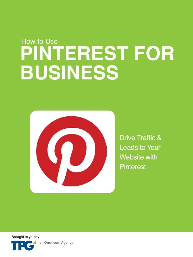 HOW TO USE PINTEREST FOR BUSINESS1 PINTEREST FOR BUSINESS How to Use Drive Traffic & Leads to Your Website with Pinterest ...