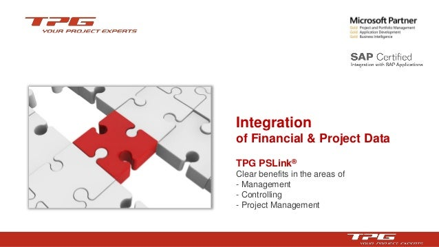 Integration  of Financial & Project Data  TPG PSLink®  Clear benefits in the areas of  -Management  -Controlling  -Project...