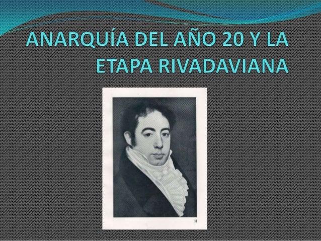 La anarquía del año 20 y la etapa Rivadaviana