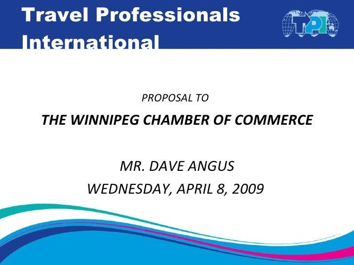 Travel Professionals International <ul><li>PROPOSAL TO   </li></ul><ul><li>THE WINNIPEG CHAMBER OF COMMERCE </li></ul><ul>...