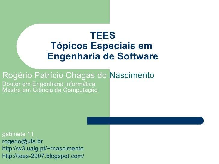 TEES Tópicos Especiais em  Engenharia de Software Rogério Patrício Chagas do  Nascimento  Doutor em Engenharia Informática...