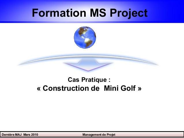Formation MS Project                             Cas Pratique :                     « Construction de Mini Golf »Dernière ...