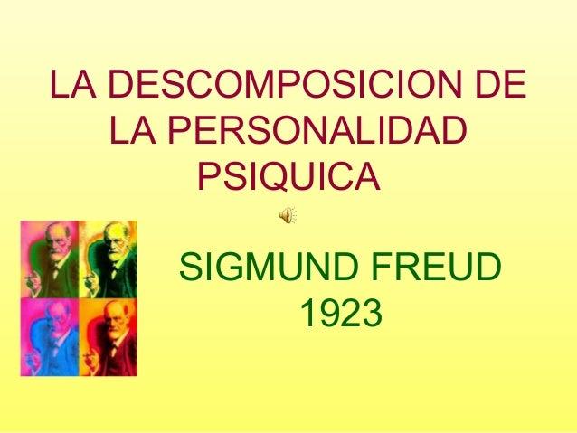 LA DESCOMPOSICION DE LA PERSONALIDAD PSIQUICA SIGMUND FREUD 1923