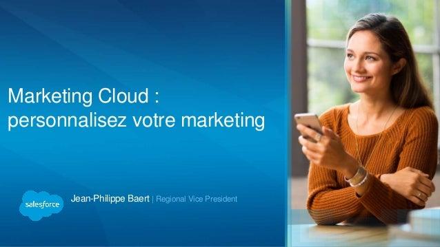 Jean-Philippe Baert | Regional Vice President Marketing Cloud : personnalisez votre marketing