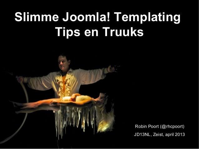 Slimme Joomla! TemplatingTips en TruuksRobin Poort (@rhcpoort)JD13NL, Zeist, april 2013