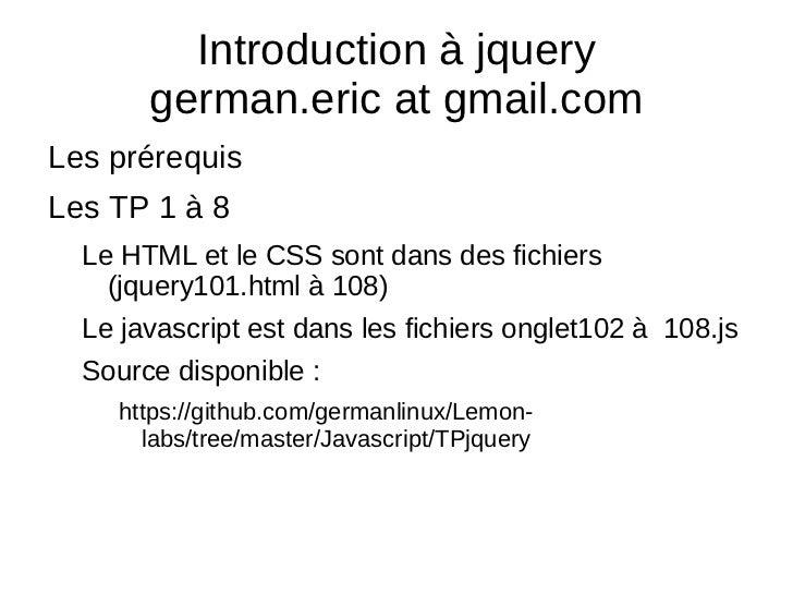 Introduction à jquery german.eric at gmail.com <ul><li>Les prérequis