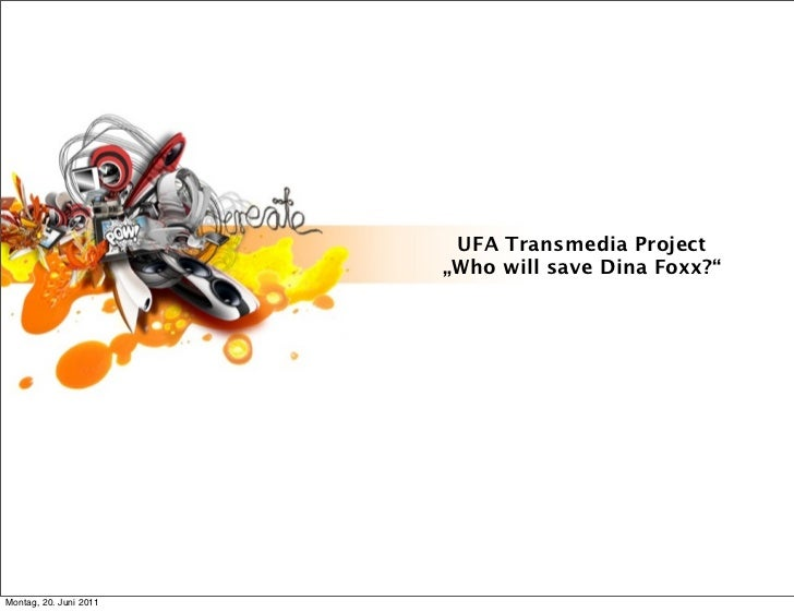 "UFA Transmedia Project                        ""Who will save Dina Foxx?""Montag, 20. Juni 2011"