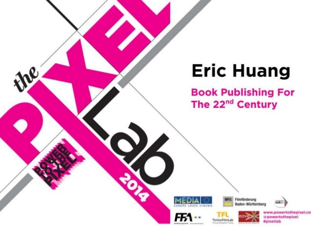 The Pixel Lab 2014_Eric Huang_Book Publishing For The 22nd Century