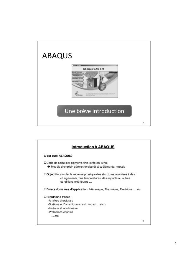 Introduction à ABAQUSC'est quoi ABAQUS? Code de calcul par éléments finis (crée en 1978)    Modèle d'emploi= géométrie dis...
