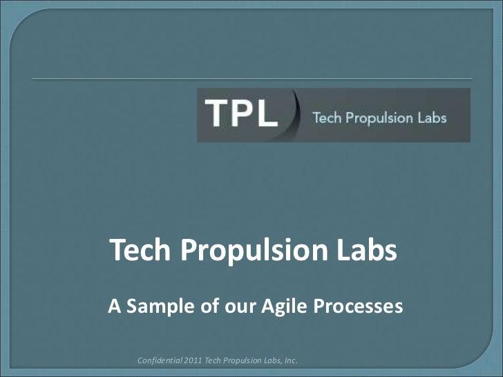 Tech Propulsion Labs<br />Confidential 2011 Tech Propulsion Labs, Inc.<br />A Sample of our Agile Processes<br />