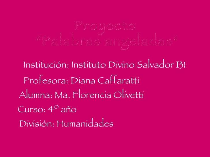 Institución: Instituto Divino Salvador  I 31   Profesora: Diana Caffaratti   Alumna: Ma. Florencia Olivetti     Curso: 4...
