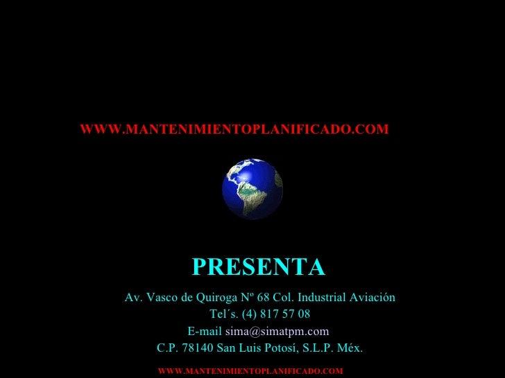 SIMA Av. Vasco de Quiroga Nº 68 Col. Industrial Aviación Tel´s. (4) 817 57 08 E-mail  [email_address]   C.P. 78140 San Lui...