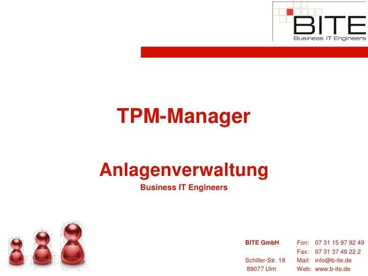 TPM-Manager  Anlagenverwaltung     Business IT Engineers                                 BITE GmbH          Fon:    07 31 ...