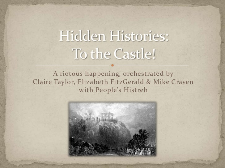 Hidden Histories:To the Castle!<br />A riotous happening, orchestrated by Claire Taylor, Elizabeth FitzGerald & Mike Crave...