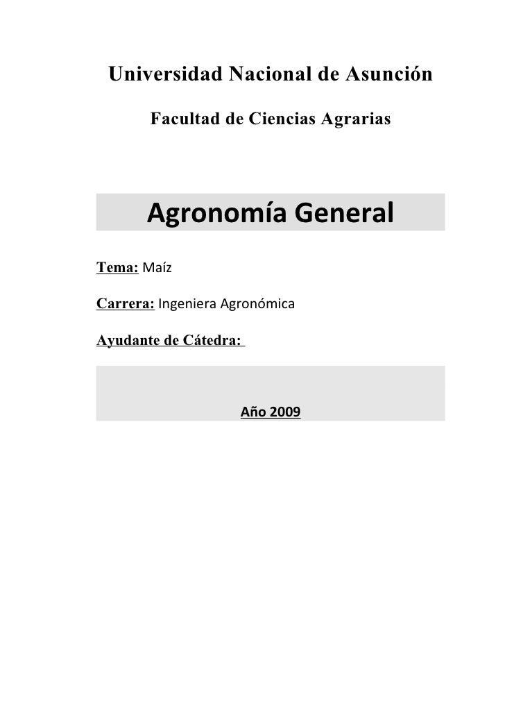 Universidad Nacional de Asunción        Facultad de Ciencias Agrarias            Agronomía General Tema: Maíz  Carrera: In...