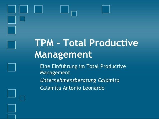TPM – Total Productive Management Eine Einführung im Total Productive Management Unternehmensberatung Calamita Calamita An...