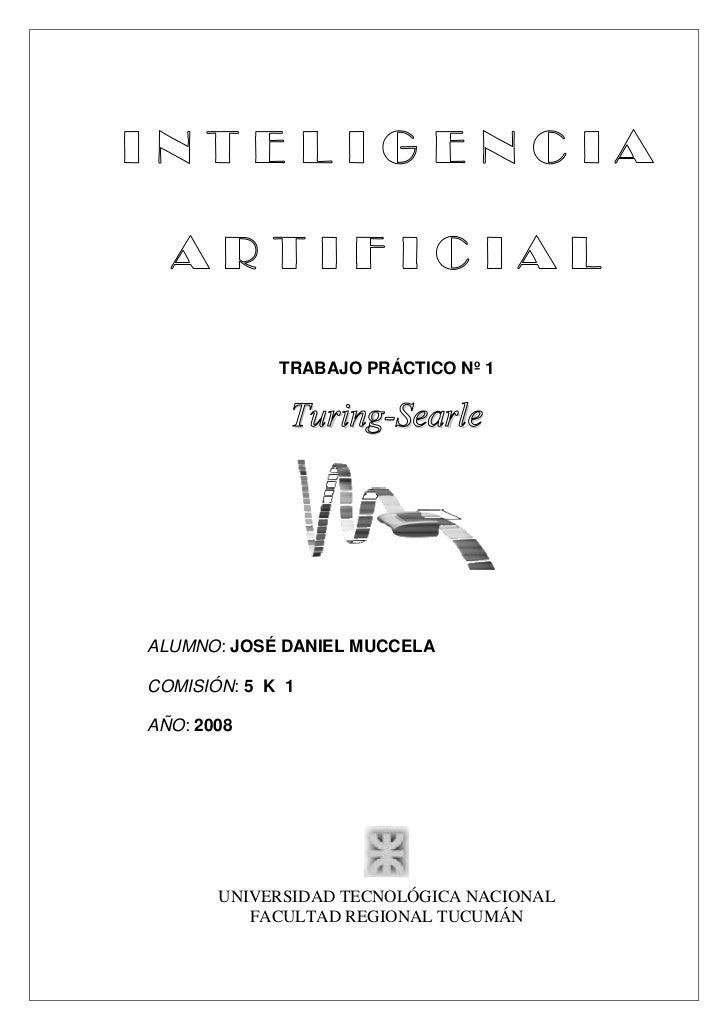 TRABAJO PRÁCTICO Nº 1              Turing-SearleALUMNO: JOSÉ DANIEL MUCCELACOMISIÓN: 5 K 1AÑO: 2008       UNIVERSIDAD TECN...