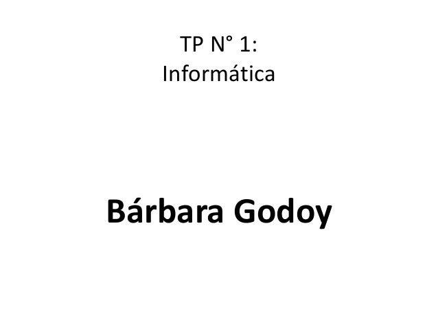 TP N° 1: Informática Bárbara Godoy