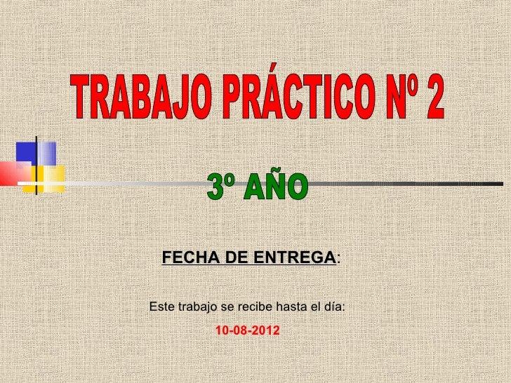 FECHA DE ENTREGA:           ENTREGAEste trabajo se recibe hasta el día:            10-08-2012