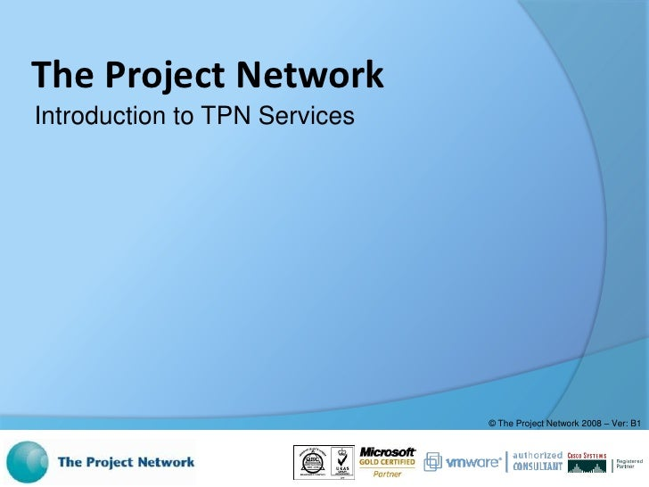 The Project Network Introduction to TPN Services                                    © The Project Network 2008 – Ver: B1