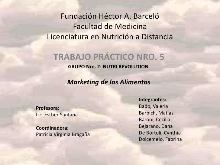 Fundación Héctor A. Barceló             Facultad de Medicina     Licenciatura en Nutrición a Distancia        TRABAJO PRÁC...