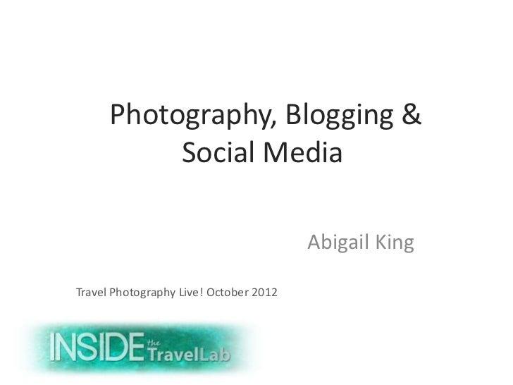 Photography, Blogging &           Social Media                                        Abigail KingTravel Photography Live!...