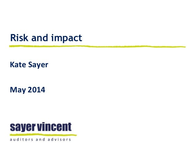 Risk and impact Kate Sayer May 2014