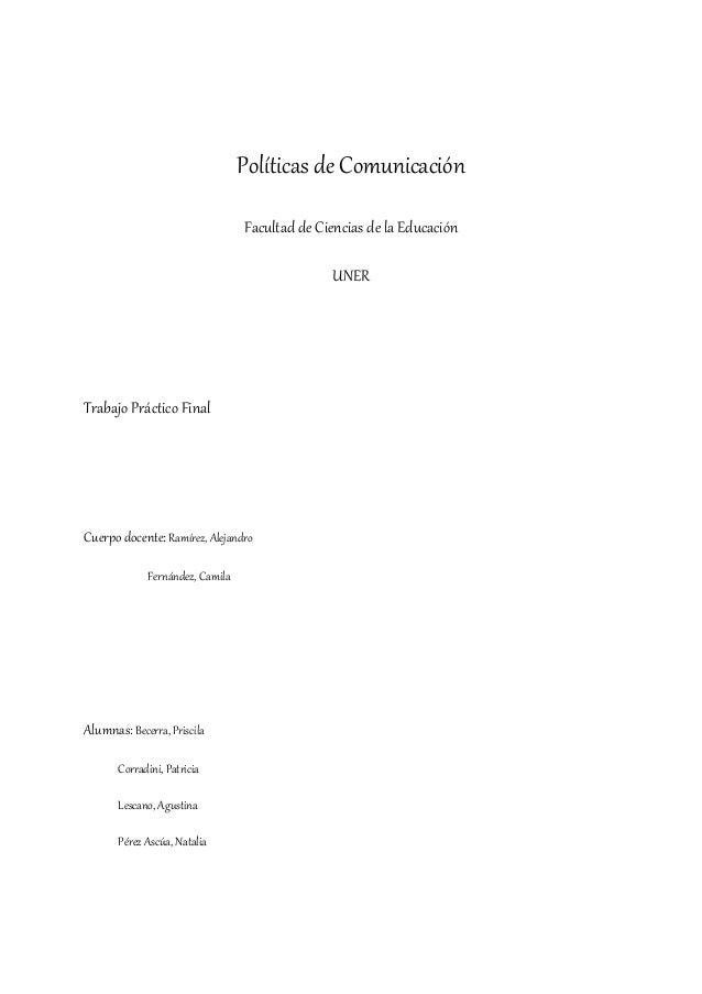 Políticas de ComunicaciónFacultad de Ciencias de la EducaciónUNERTrabajo Práctico FinalCuerpo docente:Ramírez, AlejandroFe...