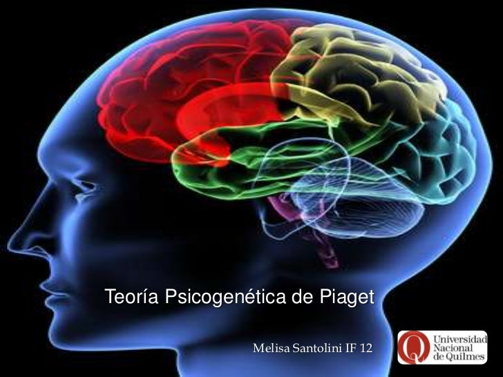 Teoría Psicogenética de Piaget                Melisa Santolini IF 12