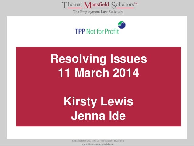 Resolving Issues 11 March 2014 Kirsty Lewis Jenna Ide