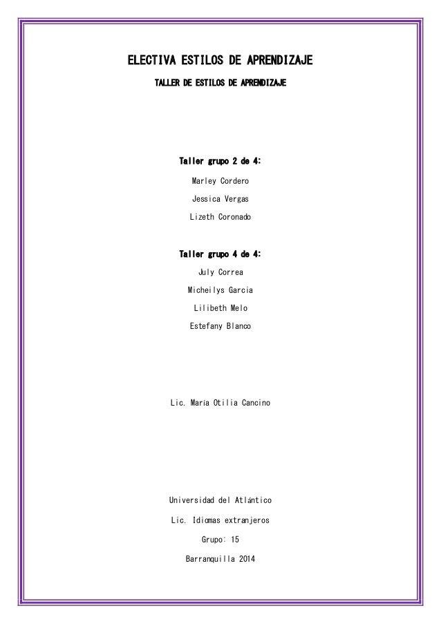 ELECTIVA ESTILOS DE APRENDIZAJE  TALLER DE ESTILOS DE APRENDIZAJE  Taller grupo 2 de 4:  Marley Cordero  Jessica Vergas  L...