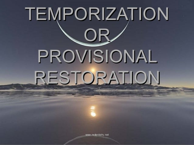 TEMPORIZATION OR PROVISIONAL RESTORATION  www.rxdentistry.net