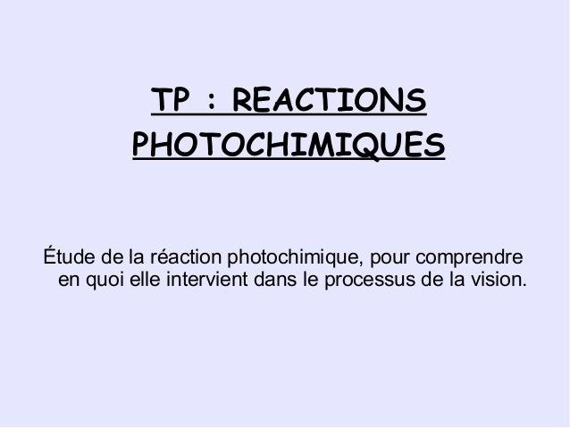 TP: REACTIONS          PHOTOCHIMIQUESÉtude de la réaction photochimique, pour comprendre en quoi elle intervient dans le ...