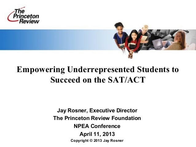 Empowering Underrepresented Students to      Succeed on the SAT/ACT         Jay Rosner, Executive Director        The Prin...