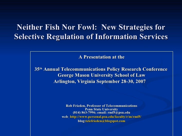 Neither Fish Nor Fowl:  New Strategies for Selective Regulation of Information Services <ul><li>A Presentation at the </li...