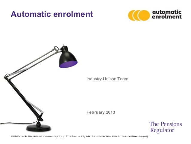 Automatic enrolment                                                                             Industry Liaison Team     ...