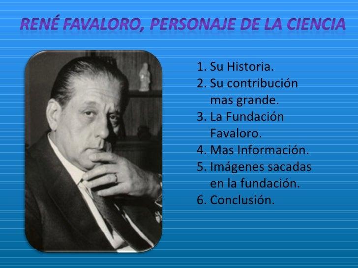 <ul><li>Su Historia. </li></ul><ul><li>Su contribución mas grande. </li></ul><ul><li>La Fundación Favaloro. </li></ul><ul>...