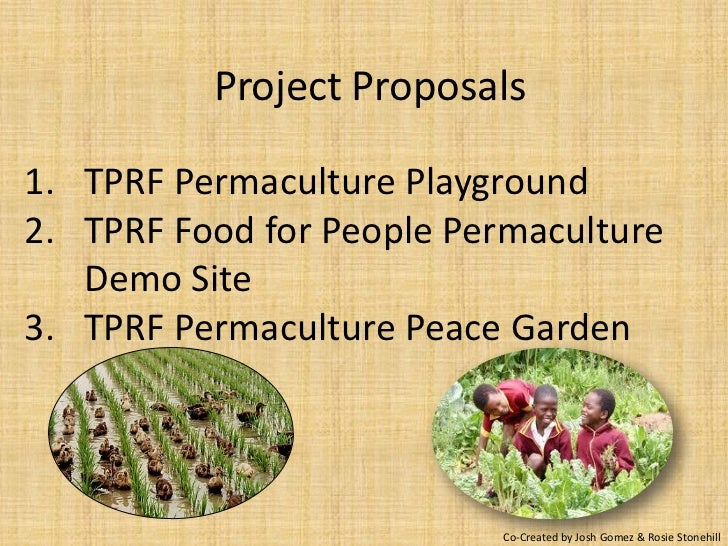 Project Proposals1. TPRF Permaculture Playground2. TPRF Food for People Permaculture   Demo Site3. TPRF Permaculture Peace...