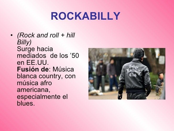 ROCKABILLY   <ul><li>(Rock and roll + hill Billy) Surge hacia mediados  de los '50 en EE.UU. Fusión de : Música blanca cou...