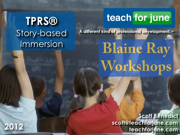 TPRS®  Story-based   A different kind of professional development.™   Immersion                                        Sco...