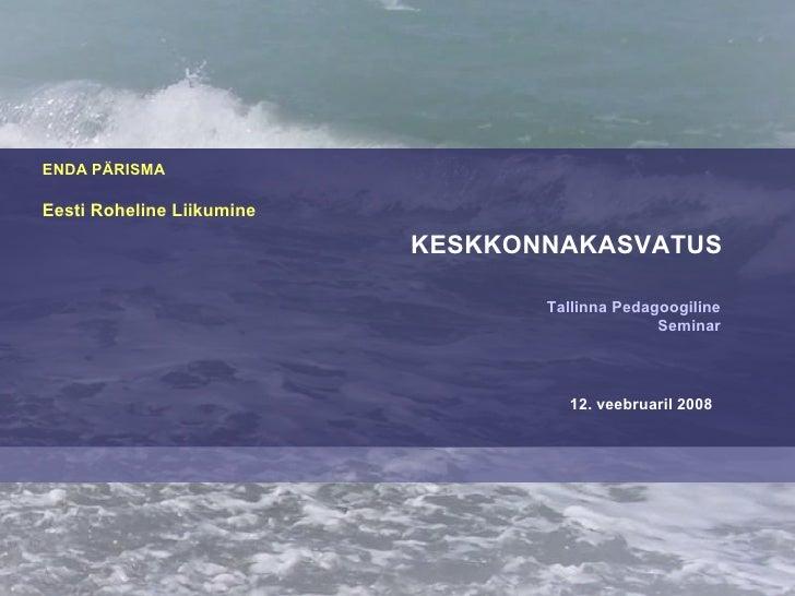 ENDA PÄRISMA  Eesti Roheline Liikumine                             KESKKONNAKASVATUS                                    Ta...