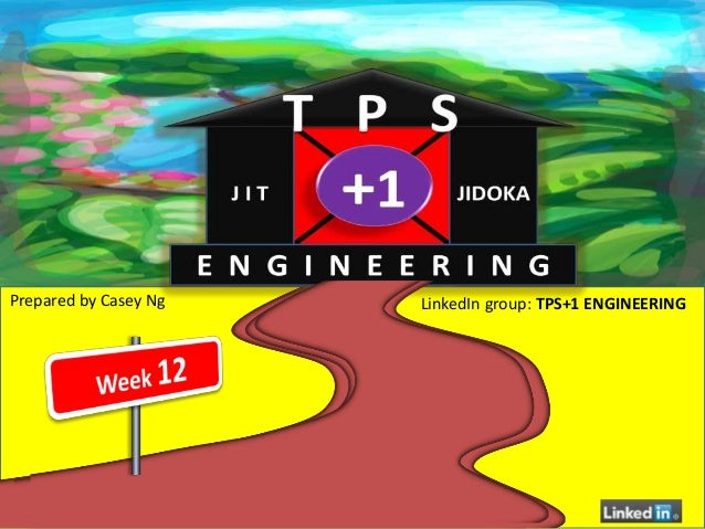 Prepared by Casey Ng   LinkedIn group: TPS+1 ENGINEERING
