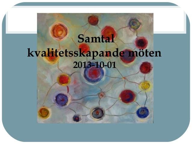Samtal kvalitetsskapande möten 2013-10-01